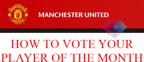 Manchester United Player Of The Month Voting Guide For All Month